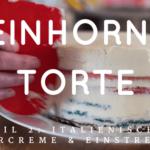 Einhorn Torte mit italienischer Buttercreme